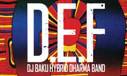 2010.09.15(水)DJ BAKU HYBRID DHARMA BAND ファーストアルバム『D.E.F』発売開始!!