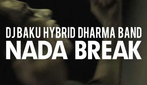 DJ BAKU HYBRID DHARMA BAND ファーストアルバム「D.E.F」収録曲「NADA BREAK」PV公開スタート!!!!