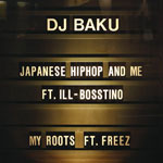 JAPANESE HIPHOP AND ME ft.ILL-BOSSTINO / MY ROOTS ft. FREEZ